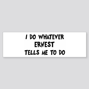 Whatever Ernest says Bumper Sticker