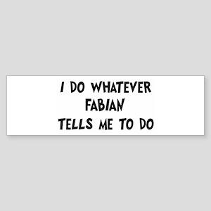 Whatever Fabian says Bumper Sticker