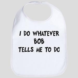 Whatever Bob says Bib