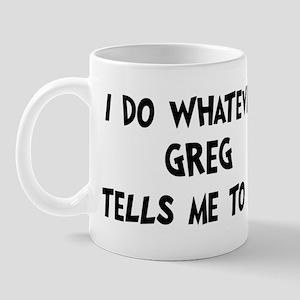 Whatever Greg says Mug