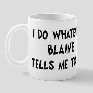 Whatever Blaine says Mug