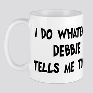 Whatever Debbie says Mug