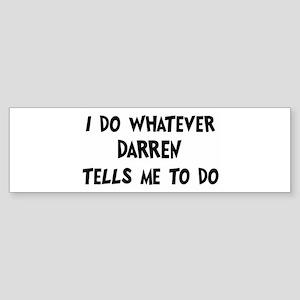 Whatever Darren says Bumper Sticker