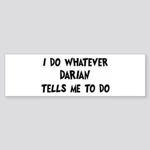 Whatever Darian says Bumper Sticker