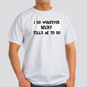 Whatever Becky says Light T-Shirt