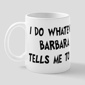 Whatever Barbara says Mug