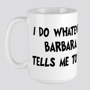 Whatever Barbara says Large Mug