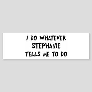 Whatever Stephanie says Bumper Sticker