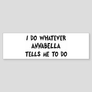 Whatever Annabella says Bumper Sticker