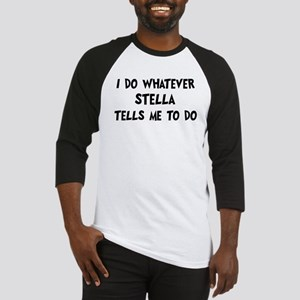 Whatever Stella says Baseball Jersey
