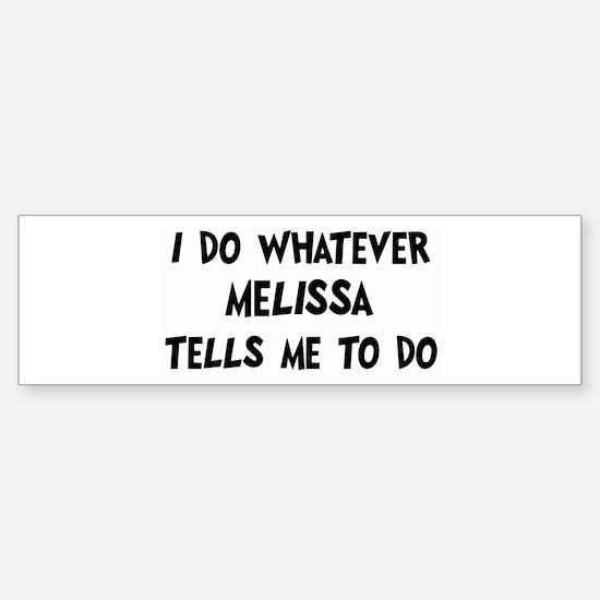 Whatever Melissa says Bumper Bumper Bumper Sticker