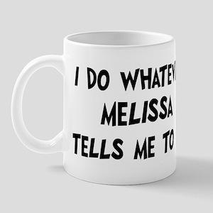 Whatever Melissa says Mug