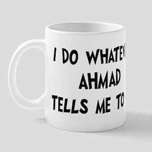 Whatever Ahmad says Mug