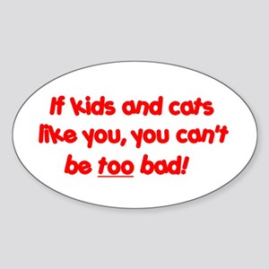 """""""If kids and cats like you"""" Oval Sticker"""