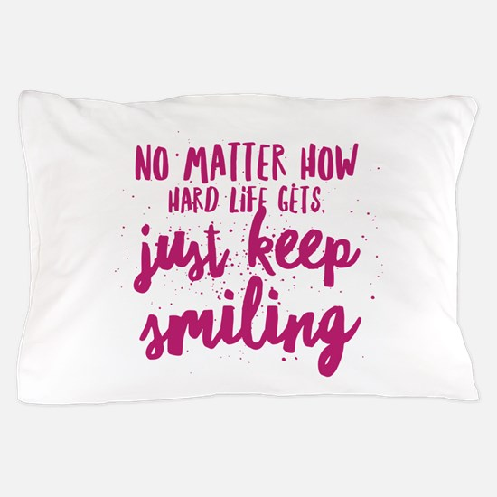 Keep Smiling Pillow Case