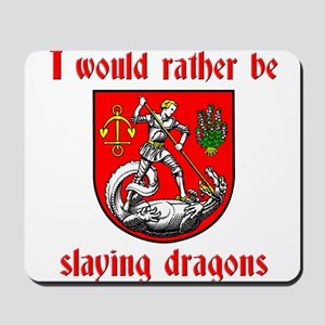 I Would Rather Be Slaying Dragons Mousepad