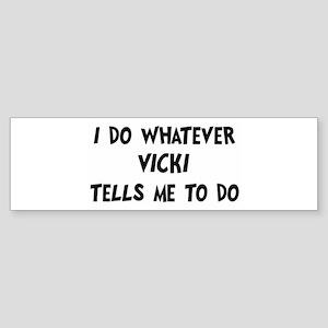 Whatever Vicki says Bumper Sticker
