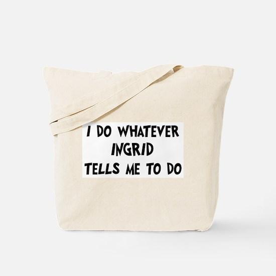Whatever Ingrid says Tote Bag