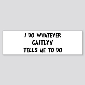 Whatever Caitlyn says Bumper Sticker