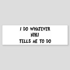 Whatever Niki says Bumper Sticker