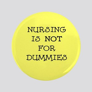 "Nursing is NOT for dummies 3.5"" Button"