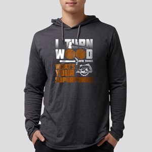I Turn Wood Into Things What's Long Sleeve T-Shirt