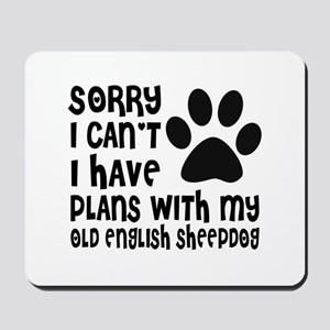 I Have Plans With My Old English Sheepdo Mousepad