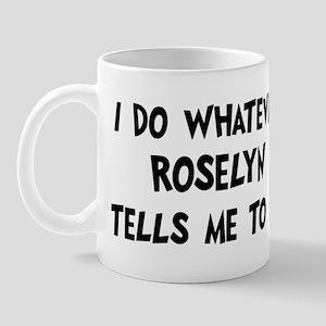 Whatever Roselyn says Mug