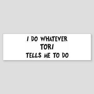 Whatever Tori says Bumper Sticker