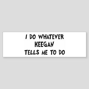Whatever Keegan says Bumper Sticker