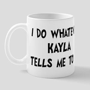 Whatever Kayla says Mug