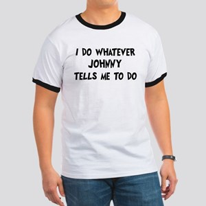 Whatever Johnny says Ringer T