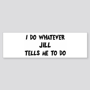 Whatever Jill says Bumper Sticker