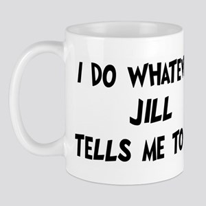 Whatever Jill says Mug