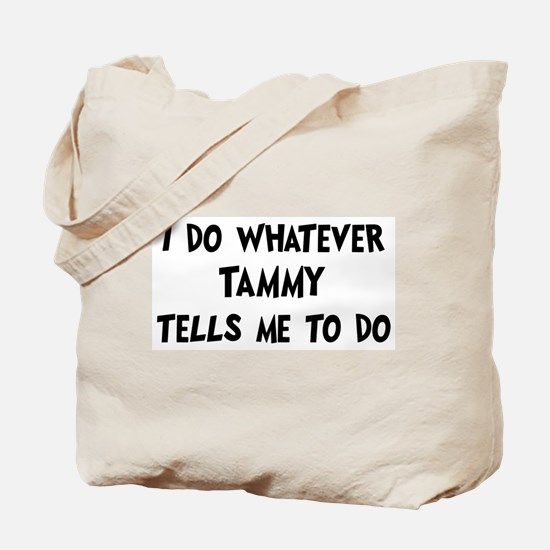 Whatever Tammy says Tote Bag