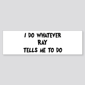 Whatever Ray says Bumper Sticker