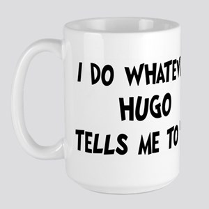 Whatever Hugo says Large Mug