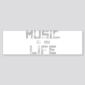Music Is My Life Bumper Sticker
