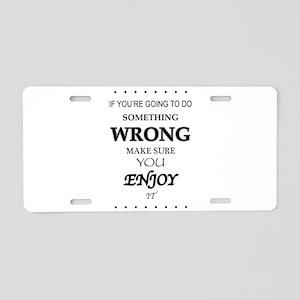 Something Wrong Enjoy It Aluminum License Plate