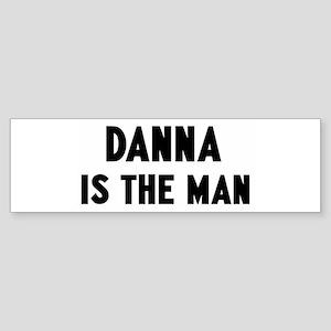 Danna is the man Bumper Sticker