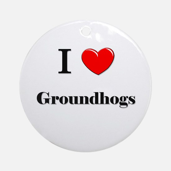 I Love Groundhogs Ornament (Round)