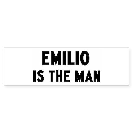 Emilio is the man Bumper Sticker