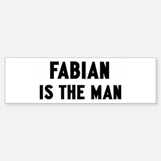 Fabian is the man Bumper Bumper Bumper Sticker