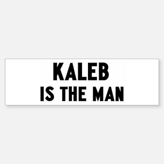 Kaleb is the man Bumper Bumper Bumper Sticker
