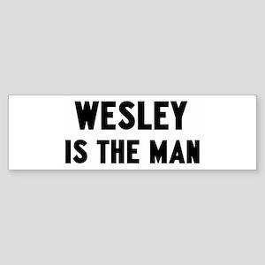 Wesley is the man Bumper Sticker