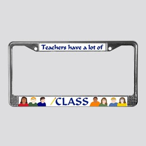Teachers Have a Lot of CLASS License Plate Frame