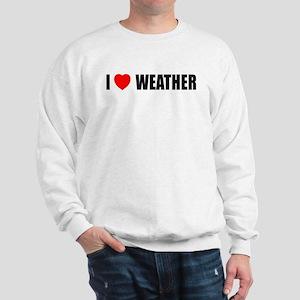 I Love Weather Sweatshirt
