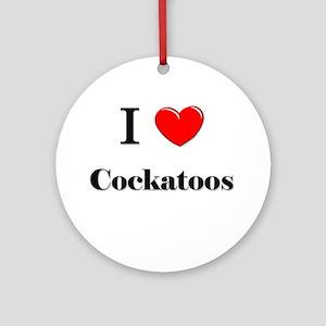 I Love Cockatoos Ornament (Round)