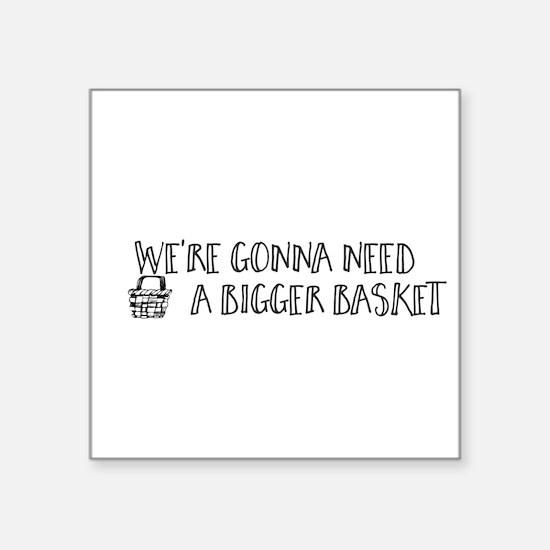 We're Gonna Need a Bigger Basket Sticker