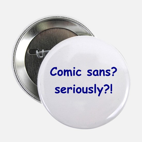 "Comic sans? seriously?! 2.25"" Button"